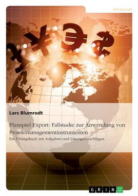 Planspiel Export: Fallstudie Zur Anwendung Von Projektmanagementinstrumenten (Paperback)