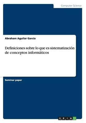 Definiciones Sobre Lo Que Es Sistematizaci n de Conceptos Inform ticos (Paperback)
