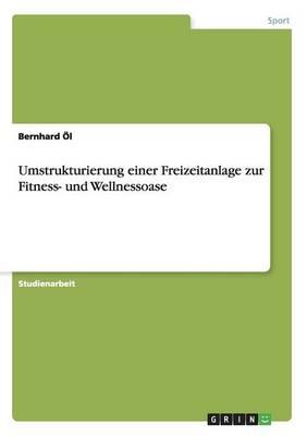 Umstrukturierung Einer Freizeitanlage Zur Fitness- Und Wellnessoase (Paperback)