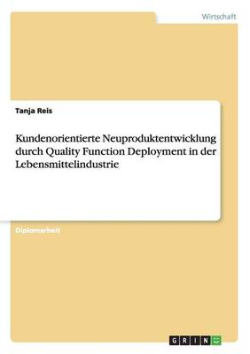 Kundenorientierte Neuproduktentwicklung Durch Quality Function Deployment in Der Lebensmittelindustrie (Paperback)