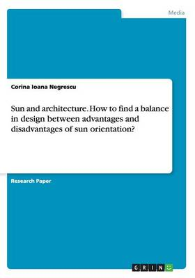 Sun and Architecture. How to Find a Balance in Design Between Advantages and Disadvantages of Sun Orientation? (Paperback)