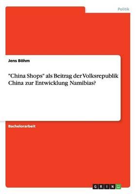China Shops ALS Beitrag Der Volksrepublik China Zur Entwicklung Namibias? (Paperback)