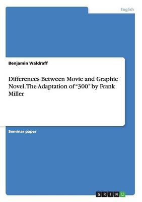Differences Between Movie and Graphic Novel. the Adaptation of 300 by Frank Miller (Paperback)