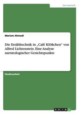 """Die Erz hltechnik in """"caf Kl chen Von Alfred Lichtenstein. Eine Analyse Narratologischer Gesichtspunkte (Paperback)"""