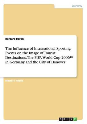 The Influence of International Sporting Events on the Image of Tourist Destinations. the Fifa World Cup 2006(tm) in Germany and the City of Hanover (Paperback)