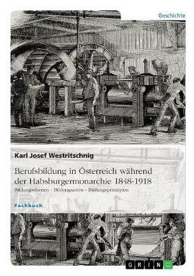 Berufsbildung in sterreich W hrend Der Habsburgermonarchie 1848-1918 (Paperback)