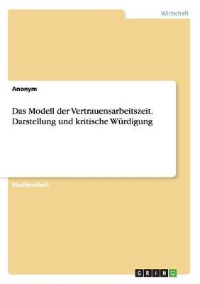 Das Modell Der Vertrauensarbeitszeit. Darstellung Und Kritische W rdigung (Paperback)