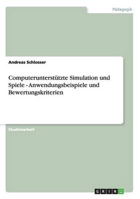 Computerunterstutzte Simulation Und Spiele - Anwendungsbeispiele Und Bewertungskriterien (Paperback)