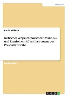 Kritischer Vergleich Zwischen Online-AC Und Klassischem AC ALS Instrument Der Personalauswahl (Paperback)