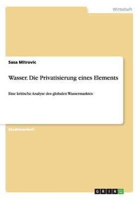 Wasser. Die Privatisierung Eines Elements (Paperback)