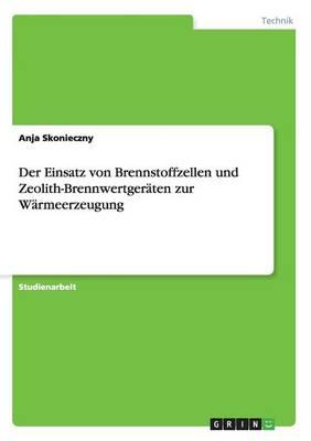 Der Einsatz Von Brennstoffzellen Und Zeolith-Brennwertgeraten Zur Warmeerzeugung (Paperback)