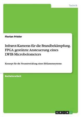 Infrarot-Kameras Fur Die Brandbekampfung. FPGA Gestutzte Ansteuerung Eines Lwir-Microbolometers (Paperback)