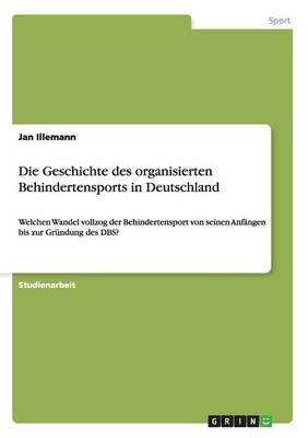 Die Geschichte Des Organisierten Behindertensports in Deutschland (Paperback)