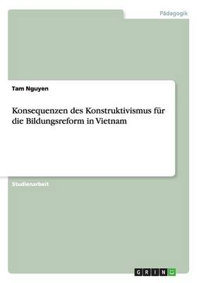 Konsequenzen Des Konstruktivismus F r Die Bildungsreform in Vietnam (Paperback)