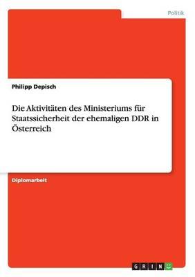 Die Aktivitaten Des Ministeriums Fur Staatssicherheit Der Ehemaligen Ddr in OEsterreich (Paperback)