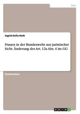 Frauen in Der Bundeswehr Aus Juristischer Sicht. nderung Des Art. 12a Abs. 4 Im Gg (Paperback)