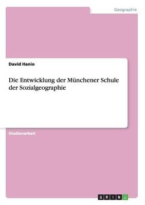 Die Entwicklung Der Munchener Schule Der Sozialgeographie (Paperback)