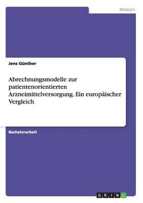 Abrechnungsmodelle Zur Patientenorientierten Arzneimittelversorgung. Ein Europ ischer Vergleich (Paperback)