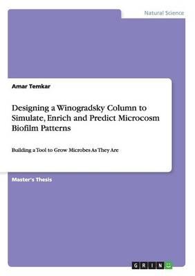 Designing a Winogradsky Column to Simulate, Enrich and Predict Microcosm Biofilm Patterns (Paperback)