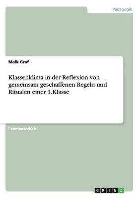 Klassenklima in Der Reflexion Von Gemeinsam Geschaffenen Regeln Und Ritualen Einer 1.Klasse (Paperback)