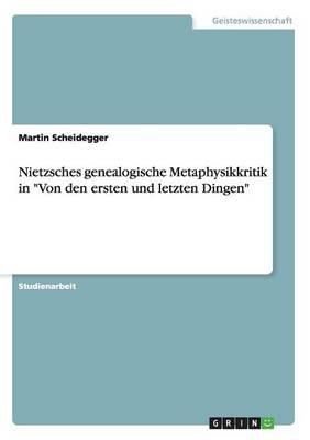 """Nietzsches Genealogische Metaphysikkritik in """"von Den Ersten Und Letzten Dingen"""" (Paperback)"""
