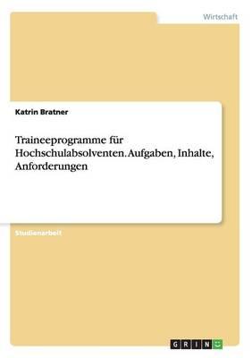Traineeprogramme Fur Hochschulabsolventen. Aufgaben, Inhalte, Anforderungen (Paperback)