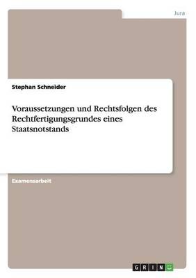 Voraussetzungen Und Rechtsfolgen Des Rechtfertigungsgrundes Eines Staatsnotstands (Paperback)
