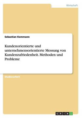 Kundenorientierte Und Unternehmensorientierte Messung Von Kundenzufriedenheit. Methoden Und Probleme (Paperback)