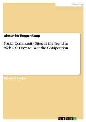 Social Community Sites as the Trend in Web 2.0. How to Beat the Competition (Paperback)