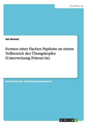 Formen Einer Flachen Papilotte an Einem Teilbereich Des Ubungskopfes (Unterweisung Friseur/-In) (Paperback)