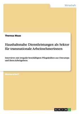 Haushaltsnahe Dienstleistungen ALS Sektor F r Transnationale Arbeitnehmerinnen (Paperback)