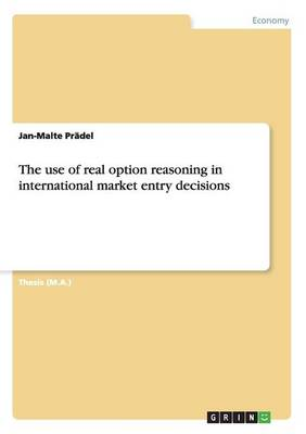 The Use of Real Option Reasoning in International Market Entry Decisions (Paperback)