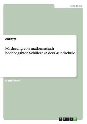 F rderung Von Mathematisch Hochbegabten Sch lern in Der Grundschule (Paperback)