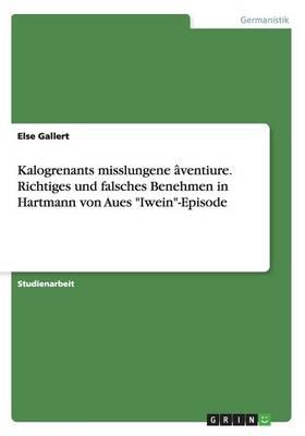 Kalogrenants Misslungene ventiure. Richtiges Und Falsches Benehmen in Hartmann Von Aues Iwein-Episode (Paperback)