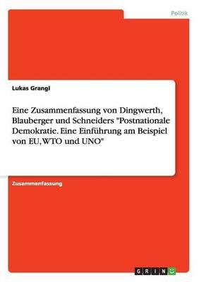 """Eine Zusammenfassung Von Dingwerth, Blauberger Und Schneiders """"Postnationale Demokratie. Eine Einfuhrung Am Beispiel Von Eu, Wto Und Uno"""" (Paperback)"""
