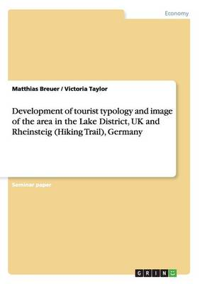 Development of Tourist Typology and Image of the Area in the Lake District, UK and Rheinsteig (Hiking Trail), Germany (Paperback)