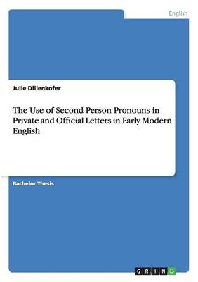 The Use of Second Person Pronouns in Private and Official Letters in Early Modern English (Paperback)