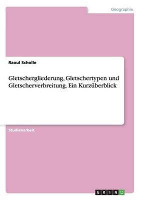 Gletschergliederung, Gletschertypen Und Gletscherverbreitung. Ein Kurz berblick (Paperback)