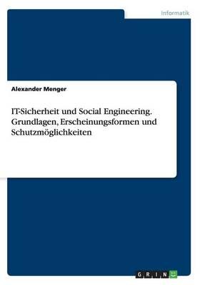 It-Sicherheit Und Social Engineering. Grundlagen, Erscheinungsformen Und Schutzm glichkeiten (Paperback)