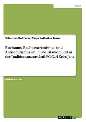 Rassismus, Rechtsextremismus Und Antisemitismus Im Fu ballstadion Und in Der Traditionsmannschaft FC Carl Zeiss Jena (Paperback)