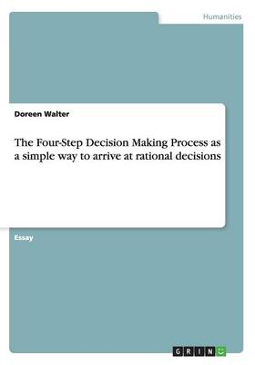 The Four-Step Decision Making Process as a Simple Way to Arrive at Rational Decisions (Paperback)