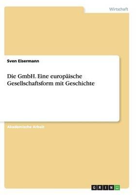 Die Gmbh. Eine Europ ische Gesellschaftsform Mit Geschichte (Paperback)