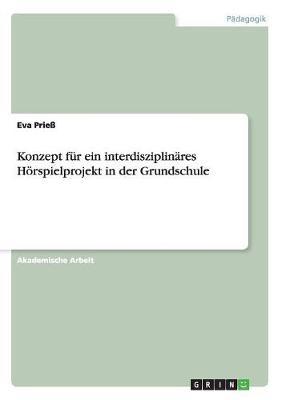 Konzept Fur Ein Interdisziplinares Hoerspielprojekt in Der Grundschule (Paperback)