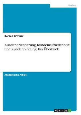 Kundenorientierung, Kundenzufriedenheit Und Kundenbindung: Ein  berblick (Paperback)