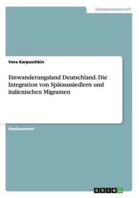 Einwanderungsland Deutschland. Die Integration Von Sp taussiedlern Und Italienischen Migranten (Paperback)