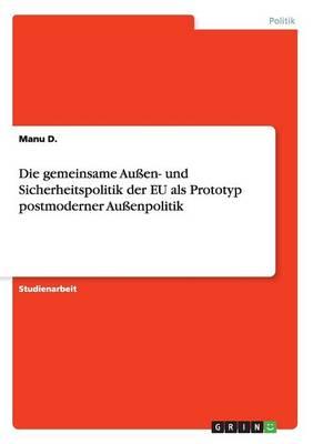 Die Gemeinsame Auen- Und Sicherheitspolitik Der Eu ALS Prototyp Postmoderner Auenpolitik (Paperback)