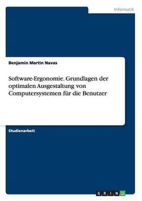 Software-Ergonomie. Grundlagen Der Optimalen Ausgestaltung Von Computersystemen Fur Die Benutzer (Paperback)
