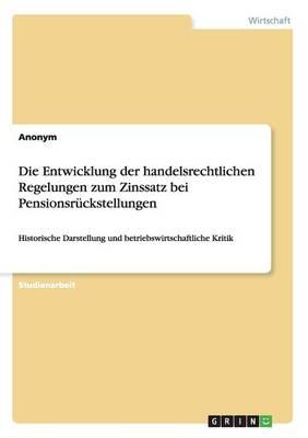 Die Entwicklung Der Handelsrechtlichen Regelungen Zum Zinssatz Bei Pensionsr ckstellungen (Paperback)