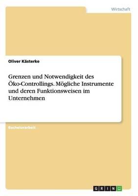 Grenzen Und Notwendigkeit Des Oko-Controllings. Mogliche Instrumente Und Deren Funktionsweisen Im Unternehmen (Paperback)