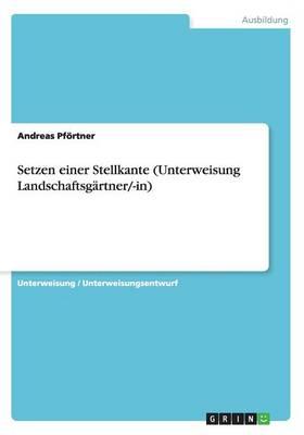 Setzen Einer Stellkante (Unterweisung Landschaftsgartner/-In) (Paperback)